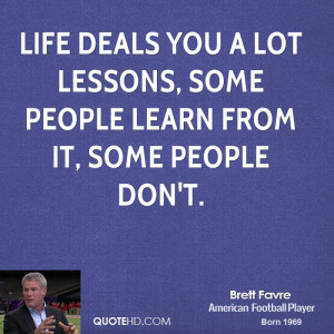 ... deals you a lot lessons, some people learn from it, some people don't