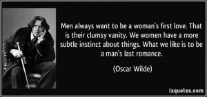 Men always want to be a woman's first love. That is their clumsy ...