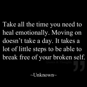 Take all the time you need to heal emotionally. Moving on doesn't take ...