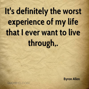 It's definitely the worst experience of my life that I ever want to ...