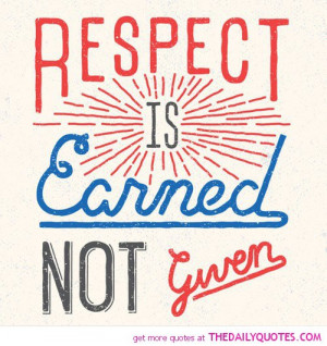 respect-is-earned-not-given-life-quotes-sayings-pictures.jpg