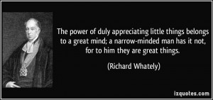 ... narrow-minded man has it not, for to him they are great things