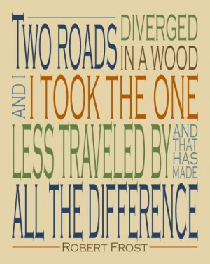 Robert Frost Inspirational quote, Two words diverged in a wood and I ...