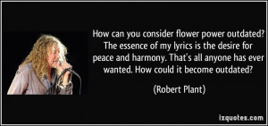consider flower power outdated? The essence of my lyrics is the desire ...
