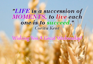 wednesday good morning quotes, live each moment quotes