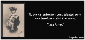quote-no-one-can-arrive-from-being-talented-alone-work-transforms ...