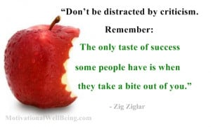 Don't be distracted by criticism. Remember, the only taste of ...