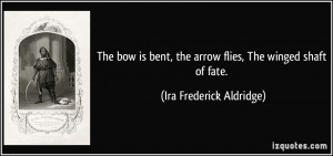 The bow is bent, the arrow flies, The winged shaft of fate. - Ira ...