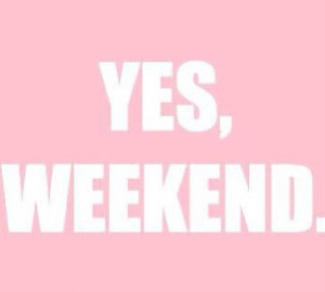 "QUOTE CRUSH: ""The whole point of the week is the weekend."""