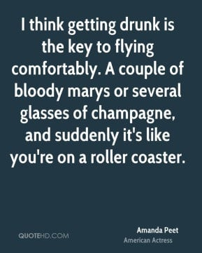 Amanda Peet - I think getting drunk is the key to flying comfortably ...