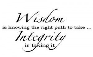Wall Quotes: Wisdom is knowing the right path to take. Integrity ...