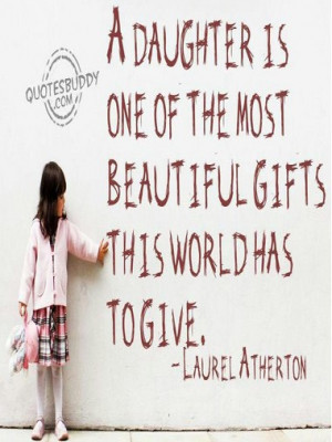 Best Daughter Quotes - A Daughter is one of the most beautiful gifts ...