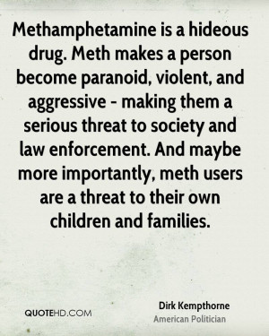 Methamphetamine is a hideous drug. Meth makes a person become paranoid ...