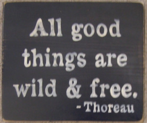 All Good Things Are Wild And Free Thoreau Quote Sign Plaque Wood HP. $ ...