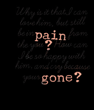Quotes Picture Why Is It That I Can Love Him But Still Be In Pain