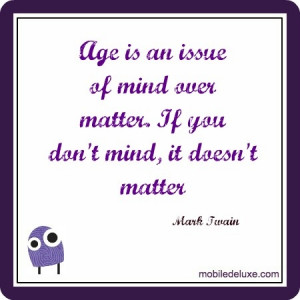 ... Mind Over Matter. - If You Don't Mind, It Doesn't Matter Age Quote