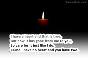 you have my heart romantic quote i have a heart and that is true but ...