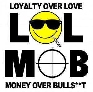 LOL MOB (LOYALTY OVER LOVE MONEY OVER BULLSHIT) THE ALBUM / LOL MOB