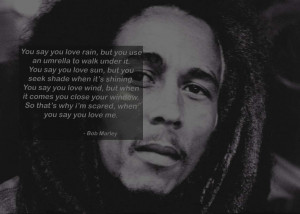 Bob Marley Legend Kopie Bob Marley Quotes You Say You Love The Rain