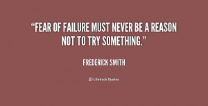 quote-Frederick-Smith-fear-of-failure-must-never-be-a-239967.png