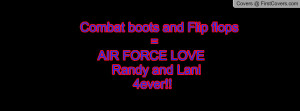 combat boots and flip flops = air force love randy and lani 4ever ...
