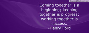 ... together is progress. Working together is success - Success Quote