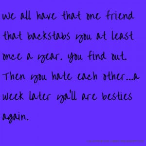 ... find out. Then you hate each other...a week later ya'll are besties