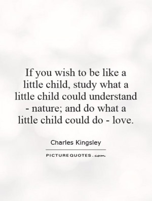 If you wish to be like a little child, study what a little child could ...