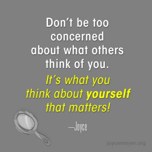 ... others think of you its what you think about yourself that matters