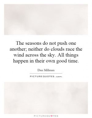 ... the sky. All things happen in their own good time. Picture Quote #1
