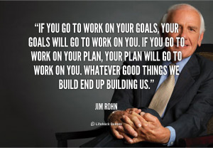 You Work Your Goals Will Quote Jim Rohn