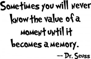 moment until it becomes a memory Dr. Seuss cute wall quotes sayings ...