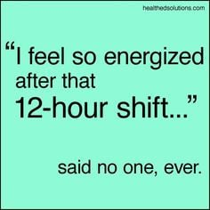 ... nursing humor quotes hour shift funni true 12 hour nursing quotes