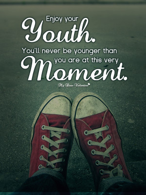 Life Quotes - Enjoy your youth