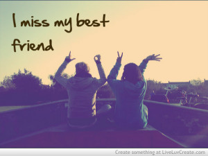 ... miss my best friend i miss you my best friend i miss you quotes tumblr