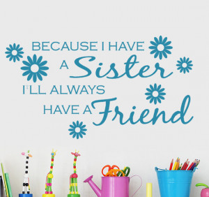 Because I have a Sister I'll Always Have a Friend vinyl wall decal ...