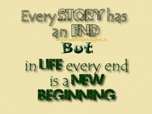 Quotes on Life-Every End Results In A New Beginning