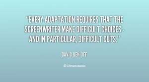 Every adaptation requires that the screenwriter make difficult choices ...