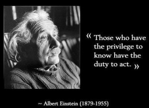 quote by albert einstein 'those who have the privilege to know have ...