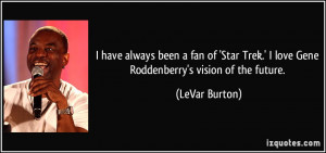 have always been a fan of 'Star Trek.' I love Gene Roddenberry's ...