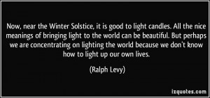 Now, near the Winter Solstice, it is good to light candles. All the ...