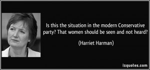 Is this the situation in the modern Conservative party? That women ...