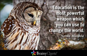 ... is the most powerful weapon which you can use to change the world