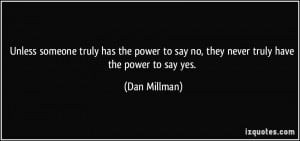 ... power to say no, they never truly have the power to say yes. - Dan