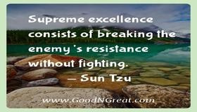 ... of breaking the enemy's resistance without fighting. — Sun Tzu