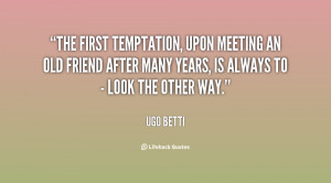 The first temptation, upon meeting an old friend after many years, is ...