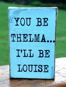 Famous Thelma and Louise Quotes | Thelma and Louise Canvas. I must ...