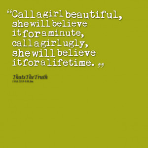 Quotes Picture: call a girl beautiful, she will believe it for a ...