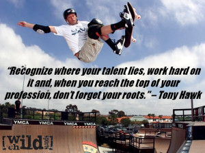 ... quote from skateboard legend Tony Hawk! Here is what Tony Hawk has to