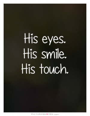 Love Quotes For Him Smile Quotes Eyes Quotes Touch Quotes